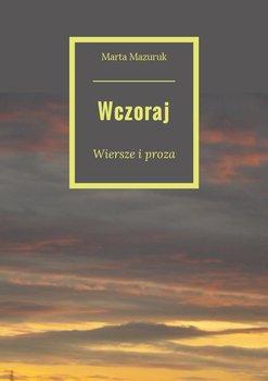 Wczoraj - Mazuruk Marta