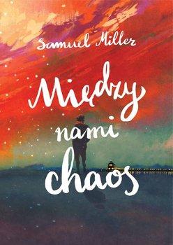 Między nami chaos - Miller Samuel