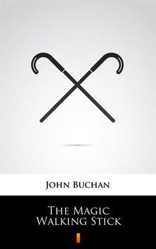 The Magic Walking Stick - Buchan John
