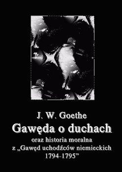 Gawęda o duchach oraz Historia moralna z Gawęd uchodźców niemieckich 1794-1795 - Goethe Johann Wolfgang