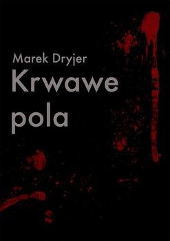 Krwawe pola - Dryjer Marek