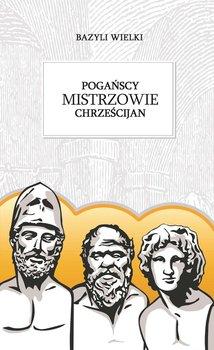 Pogańscy mistrzowie chrześcijan - Wielki Bazyli