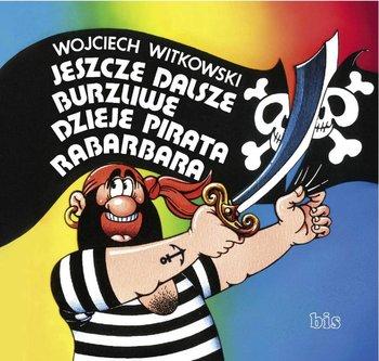 Jeszcze dalsze burzliwe dzieje pirata Rabarbara - Witkowski Wojciech