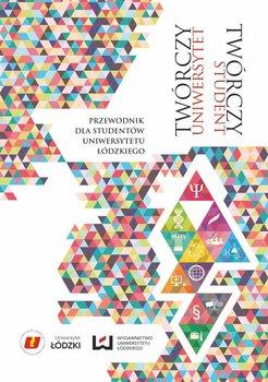 Twórczy uniwersytet – twórczy student. Przewodnik dla studentów Uniwersytetu Łódzkiego - Opracowanie zbiorowe