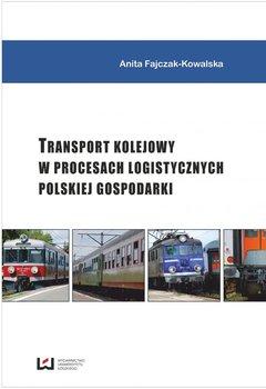 Transport kolejowy w procesach logistycznych polskiej gospodarki - Fajczak-Kowalska Anita