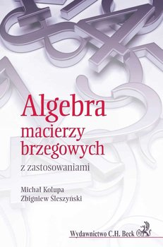 Algebra macierzy brzegowych z zastosowaniami - Kolupa Michał, Śleszyński Zbigniew