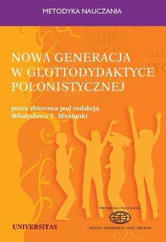 Nowa generacja w glottodydaktyce polonistycznej - Miodunka Władysław