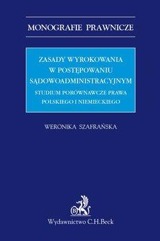Zasady wyrokowania w postępowaniu sądowoadministracyjnym - Szafrańska Weronika