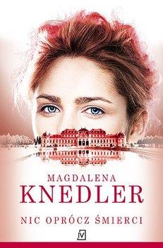 Nic oprócz śmierci - Knedler Magdalena