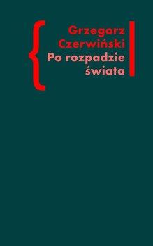 Po rozpadzie świata - Czerwiński Grzegorz