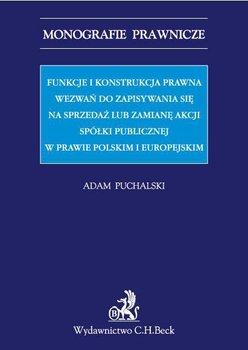 Funkcje i konstrukcja prawna wezwań do zapisywania się na sprzedaż lub zamianę akcji spółki publicznej w prawie polskim i europejskim - Puchalski Adam