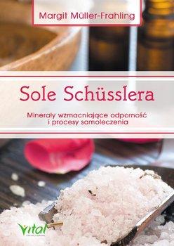 Sole Schusslera. Minerały wzmacniające odporność i procesy samoleczenia - Muller-Frahling Margit