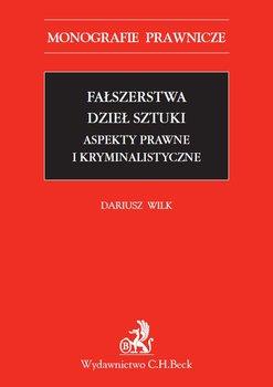 Fałszerstwa dzieł sztuki. Aspekty prawne i kryminalistyczne - Wilk Dariusz