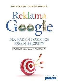 Reklama w Google dla małych i średnich przedsiębiorstw - Gąsiewski Mariusz, Modrzewski Przemysław