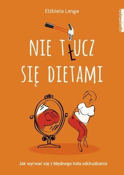 Nie tłucz się dietami - Lange Elżbieta