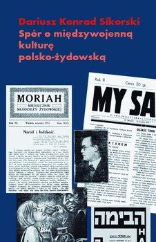 Spór o międzywojenną kulturę polsko-żydowską - Sikorski Dariusz