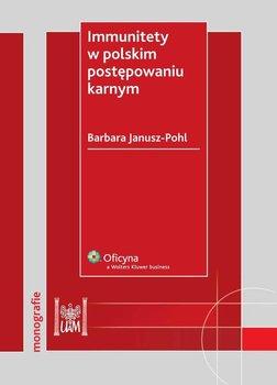 Immunitety w polskim postępowaniu karnym - Janusz-Pohl Barbara