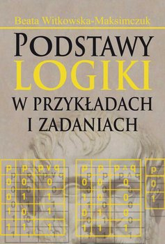 Podstawy logiki w przykładach i zadaniach - Witkowska-Maksimczuk Beata