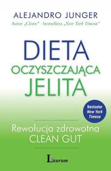 Dieta oczyszczająca jelita. Rewolucja zdrowotna Clean Gut - Junger Alejandro