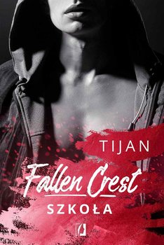 Fallen Crest. Tom 3. Szkoła - Tijan