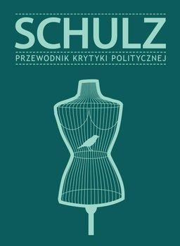Schulz. Przewodnik Krytyki Politycznej - Opracowanie zbiorowe