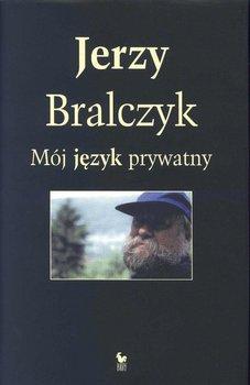 Mój język prywatny - Bralczyk Jerzy