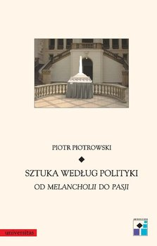 Sztuka według polityki - Piotrowski Piotr