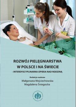 Rozwój pielęgniarstwa w Polsce i na świecie - interdyscyplinarna opieka nad rodziną - Wojciechowska Małgorzata, Śniegocka Magdalena