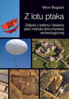 Z lotu ptaka. Zdjęcia z balonu i latawca jako metoda dokumentacji archeologicznej - Bogacki Miron