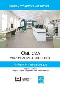 Oblicza współczesnej bibliologii. Konteksty i transgresje - Czapnik Grzegorz, Gruszka Zbigniew, Ladorucki Jacek