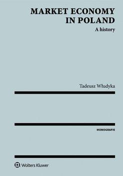 Market economy in Poland. A history - Włudyka Tadeusz