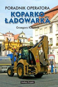 Poradnik operatora koparko-ładowarka - Koselnik Grzegorz