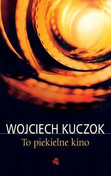 To piekielne kino - Kuczok Wojciech