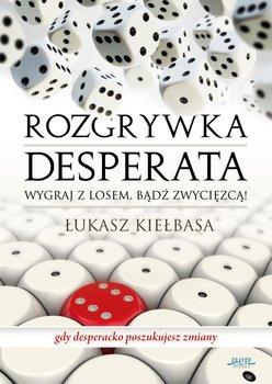 Rozgrywka desperata - Kiełbasa Łukasz
