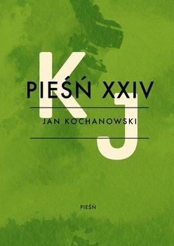 Pieśń XXIV - Kochanowski Jan