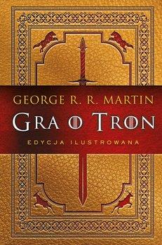 Gra o tron. Edycja ilustrowana - Martin George R. R.