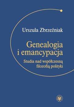 Genealogia i emancypacja. Studia nad współczesną filozofią polityki - Zbrzeźniak Urszula