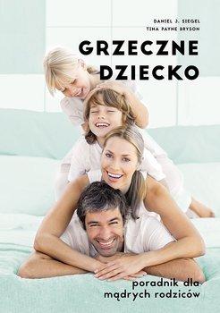Grzeczne dziecko. Poradnik dla mądrych rodziców - Siegel Daniel J., Bryson Tina
