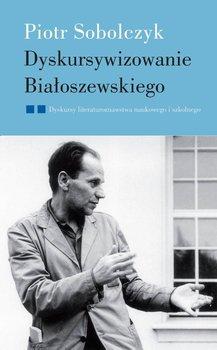 Dyskursywizowanie Białoszewskiego. Tom 2. Dyskursy literaturoznawstwa literackiego i szkolnego - Sobolczyk Piotr
