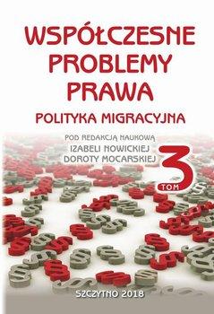 Współczesne problemy prawa. Polityka migracyjna. Tom 3 - Nowicka Izabela, Mocarska Dorota