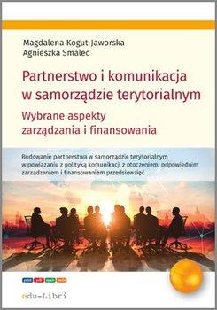 Partnerstwo i komunikacja w samorządzie terytorialnym - Kogut-Jaworska Magdalena, Smalec Agnieszka
