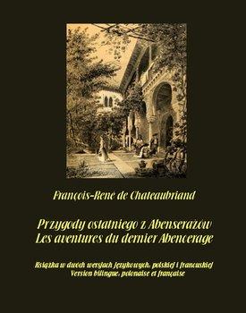 Przygody ostatniego z Abenserażów. Les aventures du dernier Abencerage - De Chateaubriand Francois-Rene