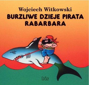 Burzliwe dzieje pirata Rabarbara - Witkowski Wojciech