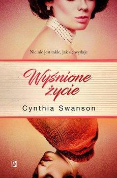 Wyśnione życie - Swanson Cynthia