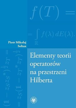 Elementy teorii operatorów na przestrzeni Hilberta - Sołtan Mikołaj Piotr