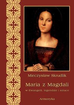 Maria z Magdali w Ewangelii, legendzie i sztuce - Skrudlik Mieczysław