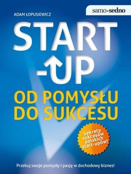 Start-up. Od pomysłu do sukcesu - Łopusiewicz Adam