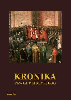 Kronika Pawła Piaseckiego Biskupa Przemyskiego - Piasecki Paweł