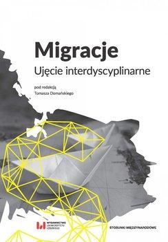 Migracje. Ujęcie interdyscyplinarne - Domański Tomasz