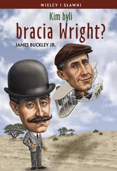 Kim byli bracia Wright? Wielcy i sławni - Buckley James